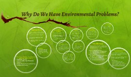 Why Do We Have Environmental Problems? by Matt Wissman on Prezi